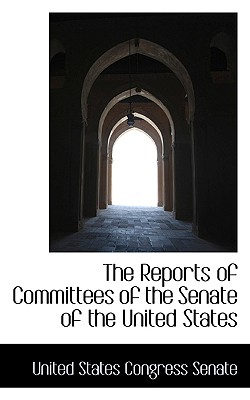 The Reports of Committees of the Senate of the United States - States Congress Senate, United
