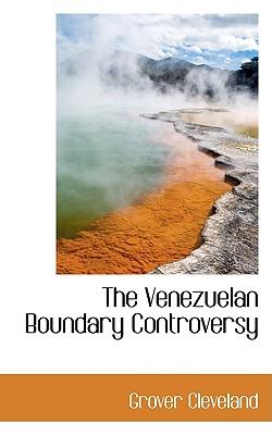 The Venezuelan Boundary Controversy - Cleveland, Grover