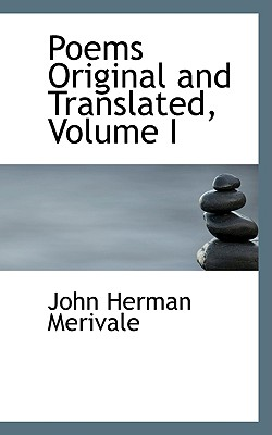 Poems Original and Translated, Volume I - Merivale, John Herman