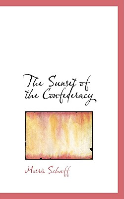 The Sunset of the Confederacy - Schaff, Morris