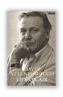David Attenborough: Life on Air - Attenborough, David, Sir