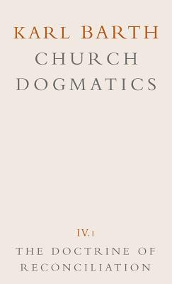 Church Dogmatics: Volume 4 - The Doctrine of Reconciliation Part 1 - The Subject-Matter and Problems of the Doctrine O - Barth, Karl, and Torrance, Thomas F (Editor), and Bromiley, Geoffrey W, Ph.D., D.Litt. (Editor)