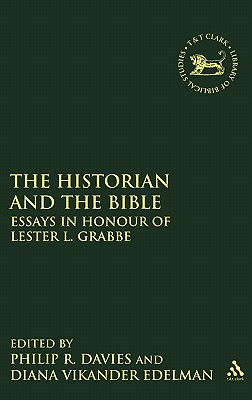 The Historian and the Bible: Essays in Honour of Lester L. Grabbe - Davies, Philip R (Editor), and Vikander Edelman, Diana (Editor), and Edelman, Diana Vikander (Editor)