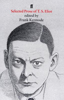Selected Prose - Eliot, T. S., and Kermode, Frank (Volume editor)