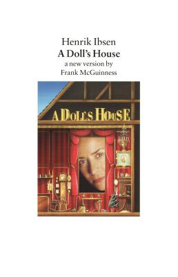 A Doll's House: A New Version by Frank McGuinness - Ibsen, Henrik Johan, and McGuinness, Frank, and Barslund, Charlotte (Translated by)