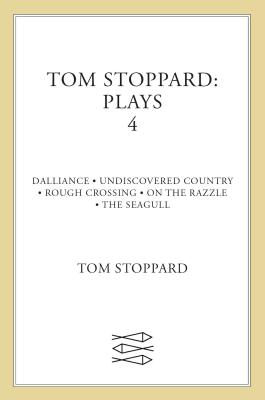 Tom Stoppard: Plays 4: Dalliance, Undiscovered Country, Rough Crossing, on the Razzle, the Seagull - Stoppard, Tom