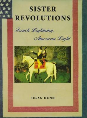 Sister Revolutions: French Lightning, American Light - Dunn, Susan, Ms.