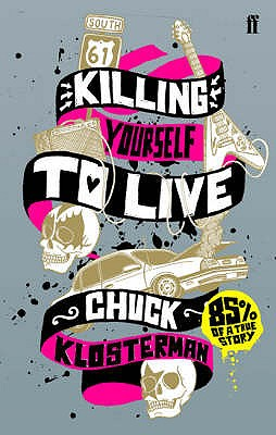 Killing Yourself to Live: 85% of a True Story - Klosterman, Chuck