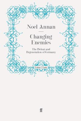 Changing Enemies: The Defeat and Regeneration of Germany - Annan, Noel Gilroy