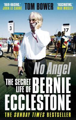 No Angel: The Secret Life of Bernie Ecclestone - Bower, Tom