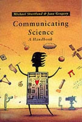 Communicating Science: A Handbook - Shortland, Michael, and Gregory, J