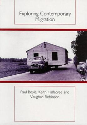 Exploring Contemporary Migration - Boyle, Paul, and Halfacree, Keith, and Robinson, Vaughan