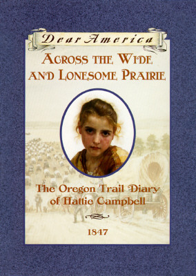 Across the Wide and Lonesome Prairie: The Oregon Trail Diary of Hattie Campbell, 1847 - Gregory, Kristiana