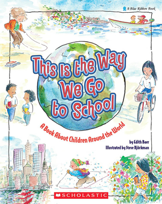 This Is the Way We Go to School: A Book about Children Around the World - Baer, Edith