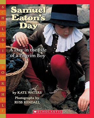 Samuel Eaton's Day: A Day in the Life of a Pilgrim Boy - Waters, Kate, and Kendall, Russ (Photographer)