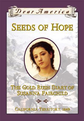 Seeds of Hope: The Gold Rush Diary of Susanna Fairchild, California Territory, 1849 - Gregory, Kristiana
