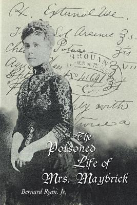 The Poisoned Life of Mrs. Maybrick - Ryan, Bernard