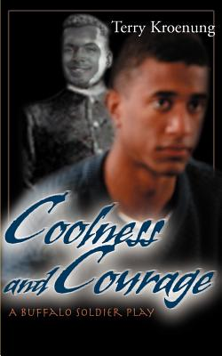 Coolness and Courage: A Buffalo Soldier Play - Kroenung, Terry