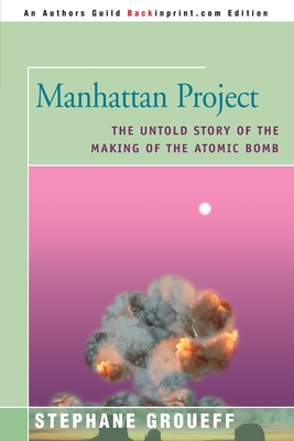Manhattan Project: The Untold Story of the Making of the Atomic Bomb - Groueff, Stephane