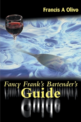 Fancy Frank's Bartender's Guide - Olivo, Francis A
