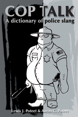 Cop Talk: A Dictionary of Police Slang - Poteet, Lewis J, and Poteet, Aaron C