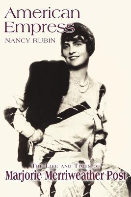 American Empress: The Life and Times of Marjorie Merriweather Post - Rubin Stuart, Nancy, and Stuart, Nancy Rubin