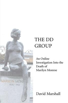 The DD Group: An Online Investigation Into the Death of Marilyn Monroe - Marshall, David, Professor