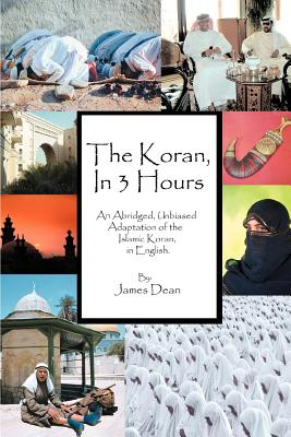 The Koran, in 3 Hours: An Abridged, Unbiased Adaptation of the Islamic Koran, in English - Dean, James