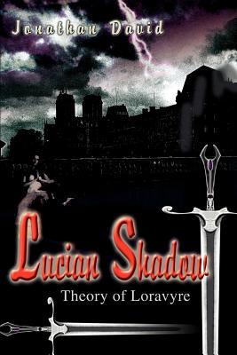 Lucian Shadow: Theory of Loravyre - David, Jonathan