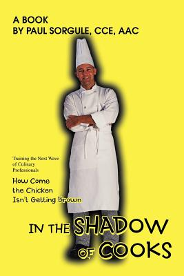 In the Shadow of Cooks: How Come the Chicken Isn't Getting Brown - Sorgule, Paul