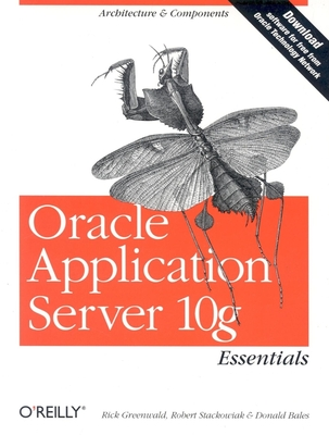 Oracle Application Server 10g Essentials - Greenwald, Rick, and Stackowiak, Robert, and Bales, Donald K
