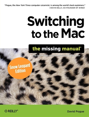 Switching to the Mac: Snow Leopard Edition: The Missing Manual - Pogue, David