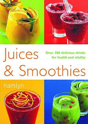 Juices & Smoothies: Over 200 Delicious Drinks for Health and Vitality - Hamlyn, and Nikoli