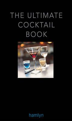 The Ultimate Cocktail Book 2011 - Hamlyn, and Reavell, Bill, and Mersh, Neil