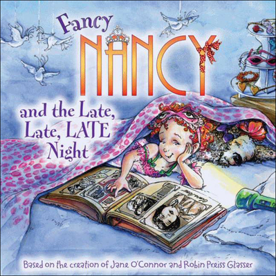 Fancy Nancy and the Late, Late, Late Night - O'Connor, Jane, and Glasser, Robin Preiss (Illustrator), and Bracken, Carolyn (Illustrator)