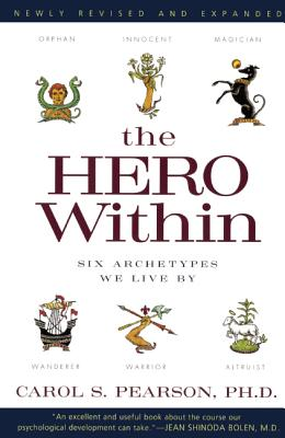 The Hero Within: Six Archetypes We Live by - Pearson, Carol S, Ph.D.