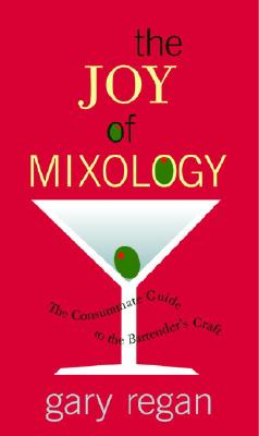 The Joy of Mixology: The Consummate Guide to the Bartender's Craft - Regan, Gary