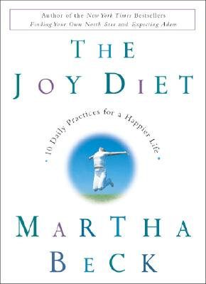 The Joy Diet: 10 Daily Practices for a Happier Life - Beck, Martha