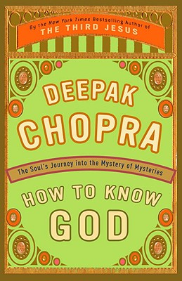 How to Know God: The Soul's Journey Into the Mystery of Mysteries - Chopra, Deepak, M.D.