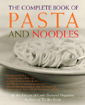 The Complete Book of Pasta and Noodles - Cook's Illustrated Magazine