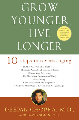 Grow Younger, Live Longer: Ten Steps to Reverse Aging - Chopra, Deepak, M.D., and Simon, David, M.D.