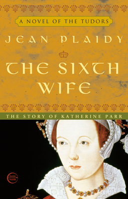 The Sixth Wife - Plaidy, Jean