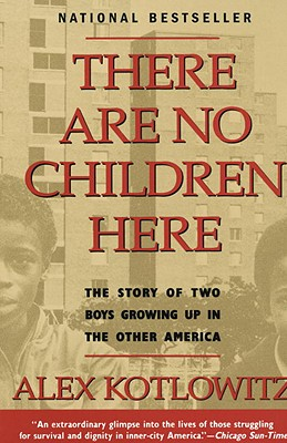 There Are No Children Here: The Story of Two Boys Growing Up in the Other America - Kotlowitz, Alex