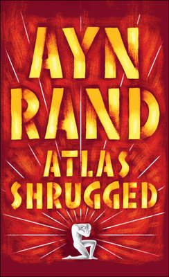 Atlas Shrugged - Rand, Ayn, and Peikoff, Leonard (Introduction by)
