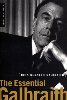 The Essential Galbraith - Galbraith, John Kenneth, and Williams, Andrea D (Selected by)