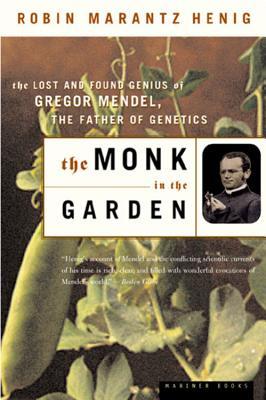 The Monk in the Garden: The Lost and Found Genius of Gregor Mendel, the Father of Genetics - Henig, Robin Marantz