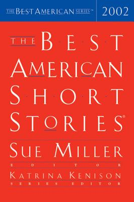 The Best American Short Stories 2002 - Miller, Sue (Editor), and Kenison, Katrina (Editor)