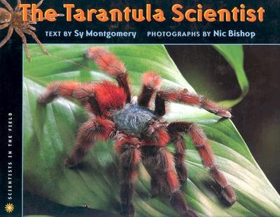 The Tarantula Scientist - Montgomery, Sy, and Bishop, Nic (Photographer)
