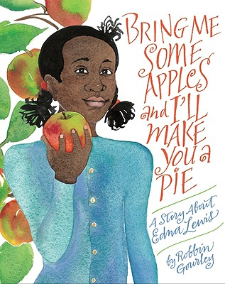 Bring Me Some Apples and I'll Make You a Pie: A Story about Edna Lewis - Gourley, Robbin