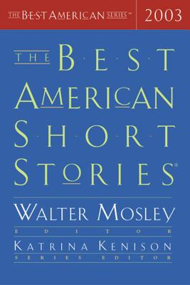 The Best American Short Stories 2003 - Mosley, Walter (Editor), and Kenison, Katrina (Editor)